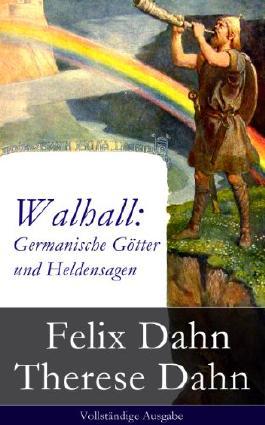Walhall: Germanische Götter und Heldensagen (Vollständige Ausgabe)