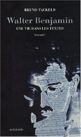 Walter Benjamin : Une vie dans les textes