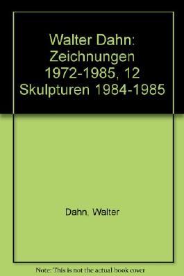 Walter Dahn: Zeichnungen 1972-1985, 12 Skulpturen 1984-1985 (German Edition)