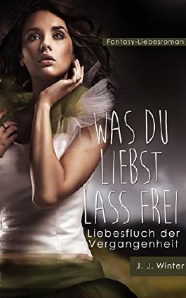 Was Du liebst lass frei - Liebesfluch der Vergangenheit