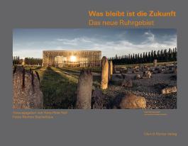 Was bleibt ist die Zukunft. Das neue Ruhrgebiet