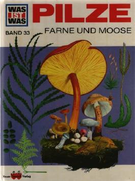 Was ist was, Band 33: Pilze Farne und Moose