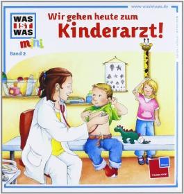 Was ist was mini. Band 02: Wir gehen heute zum Kinderarzt! von Bondarenko. Birgit (2010) Gebundene Ausgabe