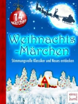 Weihnachts-Märchen - Stimmungsvolle Klassiker und Neues entdecken. Illustrierte und überarbeitete Ausgabe