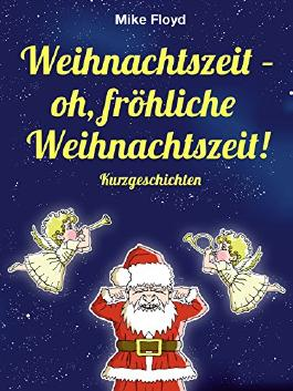 Weihnachtszeit - oh, fröhliche Weihnachtszeit!: Vier skurrile und humoristische Weihnachtskurzgeschichten