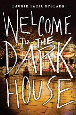 Welcome to the Dark House by Laurie Faria Stolarz (2014) Hardcover