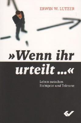 Wenn ihr urteilt ?: Leben zwischen Richtgeist und Toleranz von Lutzer. Erwin L. (2008) Broschiert