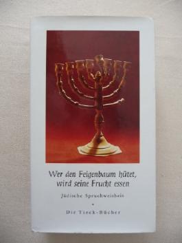Wer den Feigenbaum hütet, wird seine Frucht essen - jüdische Spruchweisheit