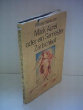 Werner Heiduczek: Mark Aurel oder ein Semester Zärtlichkeit- Erzählung