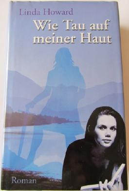 Wie Tau auf meiner Haut : Roman. Aus dem Amerikan. von Inez Meyer