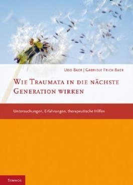Wie Traumata in die nächste Generation wirken: Untersuchungen, Erfahrungen, therapeutische Hilfen by Udo Baer (2010) Broschiert