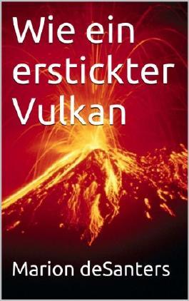 Wie ein erstickter Vulkan