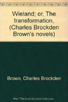 Wieland; or, The transformation, (Charles Brockden Brown's novels)
