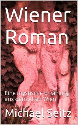 Wiener Roman: Eine mystische Erzählung aus dem Alten Wien