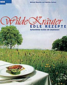 Wilde Kräuter - edle Rezepte