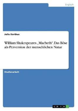 """William Shakespeares""""Macbeth"""". Das Böse als Perversion der menschlichen Natur"""