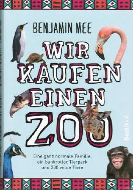 Wir kaufen einen Zoo - Eine ganz normale Familie, ein bakrotter Tierpark und 200 wilde Tiere