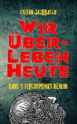 Wir überleben heute (Fluchtpunkt Berlin 1)