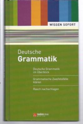Wissen sofort: Deutsche Grammatik (Deutsche Grammatik im Überblick/ Rasch nachschlagen)