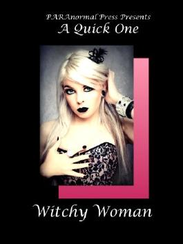 Witchy Woman (PARAnormal Erotica: A Quick One)