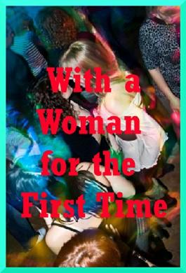 With a Woman for the First Time: Ten First Lesbian Sex Erotica Stories