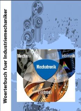 Woerterbuch-Begriffe fuer Industriemechaniker (Metalltechnik; Fertigungstechnik) + uebersetzte Technik-Saetze deutsch-englisch + englisch-deutsch (German Edition)