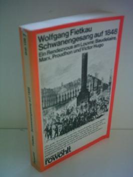 Wolfgang Fietkau: Schwanengesang aauf 1848 - Ein Rendevouz am Louvre: Baudelaire, Marx, Proudhon und Victor Hugo