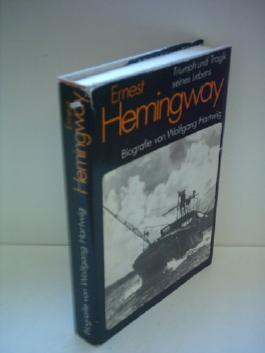 Wolfgang Hartwig: Ernest Hemingway - Triumph und Tragik seines Lebens
