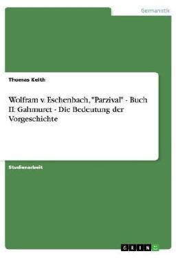 """Wolfram v. Eschenbach, """"Parzival"""" - Buch II: Gahmuret - Die Bedeutung der Vorgeschichte"""