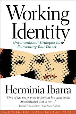 Working Identity: Unconventional Strategies for Reinventing Your Career