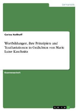 Wortbildungen, ihre Prinzipien und Textfunktionen in Gedichten von Marie Luise Kaschnitz