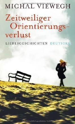 Zeitweiliger Orientierungsverlust: Liebesgeschichten von Viewegh. Michal (2011) Gebundene Ausgabe