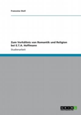Zum Verhältnis von Romantik und Religion bei E.T.A. Hoffmann