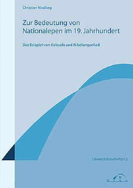 Zur Bedeutung von Nationalepen im 19. Jahrhundert. Das Beispiel von Kalevala und Nibelungenlied
