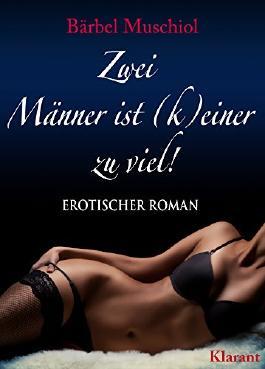 Zwei Männer ist (k)einer zu viel! Erotischer Roman