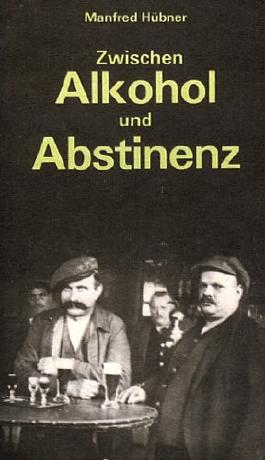 Zwischen Alkohol und Abstinenz. Trinksitten und Alkoholfrage im deutschen Proletariat bis 1914