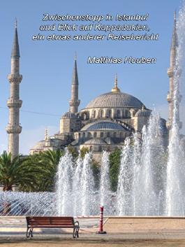 Zwischenstopp in Istanbul und Blick auf Kappadokien: ein etwas anderer Reisebericht