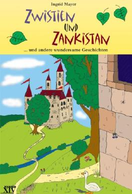 Zwistien und Zankistan: ... und andere wundersame Geschichten