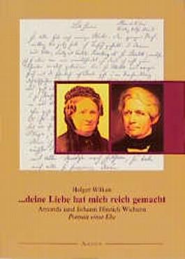 ... deine Liebe hat mich reich gemacht. Amanda und Johann Hinrich Wichern. Portrait einer Ehe