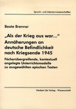 """""""Als der Krieg aus war..."""" Annäherungen an deutsche Befindlichkeit nach Kriegsende 1945"""