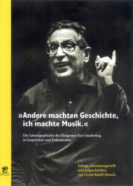 """""""Andere machten Geschichte, ich machte Musik"""" - Kurt Sanderling"""