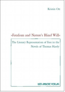 """Fatalism and Nature's Blind Will"": The Literary Representation of Fate in the Novels of Thomas Hardy"