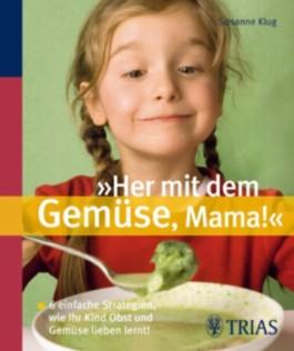 """""""Her mit dem Gemüse, Mama!"""""""