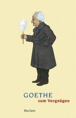 """""""Ich bin nun, wie ich bin"""". Goethe zum Vergnügen."""