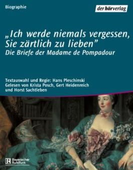 'Ich werde niemals vergessen, Sie zärtlich zu lieben', Die Briefe der Madame de Pompadour
