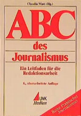 ABC des Journalismus. Ein Leitfaden für die Redaktionsarbeit