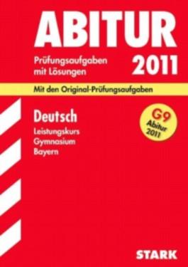 Abitur-Prüfungsaufgaben Gymnasium Bayern. Mit Lösungen / Deutsch Leistungskurs G9-Abitur 2011