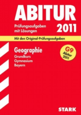 Abitur-Prüfungsaufgaben Gymnasium Bayern. Mit Lösungen / Geographie Grundkurs G9-Abitur 2011