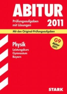 Abitur-Prüfungsaufgaben Gymnasium Bayern. Mit Lösungen / Physik Leistungskurs G9-Abitur 2011