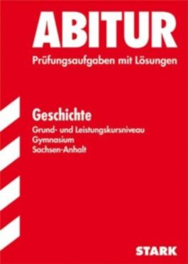 Abitur-Prüfungsaufgaben Gymnasium Sachsen-Anhalt. Aufgabensammlung mit Lösungen / Geschichte Grund- und Leistungskursniveau